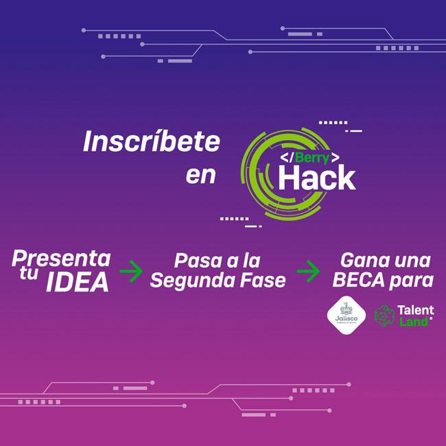 Inscríbete en BerryHack, presenta tu IDEA, pasa a la 2da Fase y GANA una BECA para Jalisco Talent Land 2020