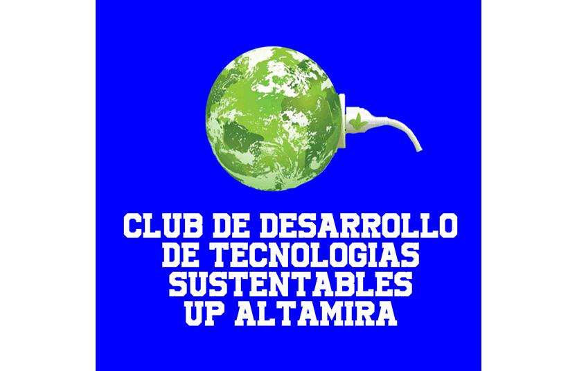 Club De Desarrollo De Tecnologías Sustentables UP Altamira